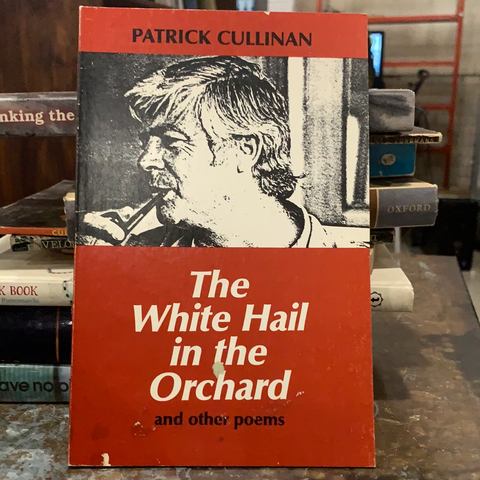 The White Hail in the Orchard and Other Poems, by Patrick Cullinan (used)