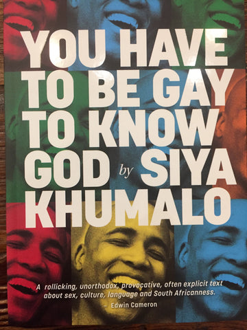 You Have to be Gay to Know God <br> by Siya Khumalo