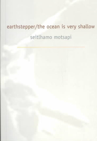 Earthstepper/The Ocean is Vey Shallow<br> by Seitlhamo Motsapi