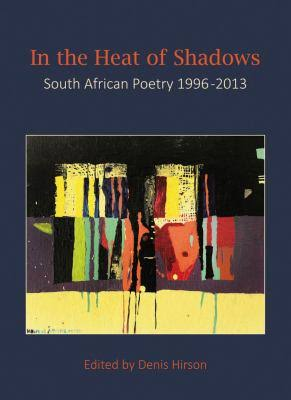 In the Heat of Shadows <br>edited by Denis Hirson