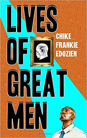 Lives of Great Men, by Chike Frankie Edozien