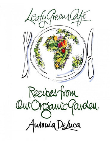 Leafy Greens Cafe: Recipes From Our Organic Garden<br>Antonia De Luca