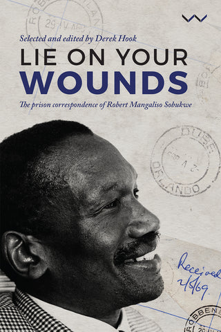 Lie on your wounds The prison correspondence of Robert Mangaliso Sobukwe