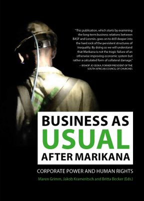 Business As Usual After Marikana - Corporate Power And Human Rights edited by Maren Grimm, Jakob Krameritsch, Britta Becker