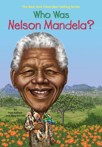 Who was Nelson Mandela? by Pam Pollack and Meg Belviso