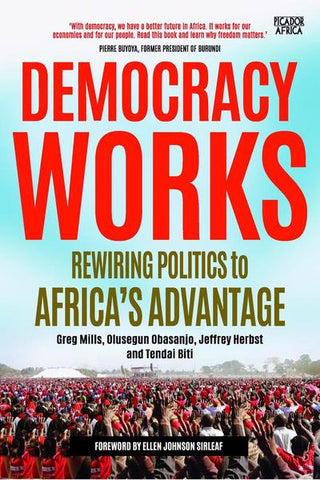Democracy Works: Rewiring Politics to Africa's Advantage