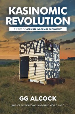 KasiNomic Revolution - The Rise Of African Informal Economies <br>  G.G. Alcock