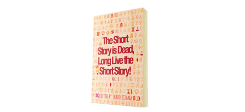 The Short Story is Dead, Long Live the Short Story! Vol 3