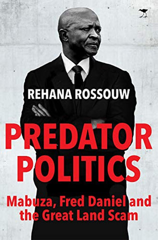 Predator Politics: Mabuza, Fred Daniel and the Great Land Scam, by Rehana Rossouw