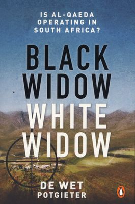 Black Widow, White Widow - Is Al Qaeda Operating In South Africa? by De Wet Potgieter