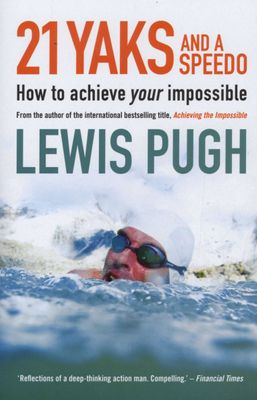 21 Yaks And A Speedo - How To Achieve Your Impossible (Hardcover), by Lewis Pugh
