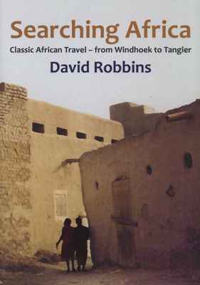 Searching Africa - Classic African Travel: From Windhoek To Tangier (Paperback), by David Robbins