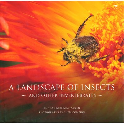 Landscape of Insects - And Other Invertebrates (Hardcover), by Duncan Neil Macfadyen; Photographs by Shem Compion