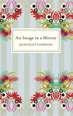 An Image in the Mirror, by Ijangolet S Ogwang