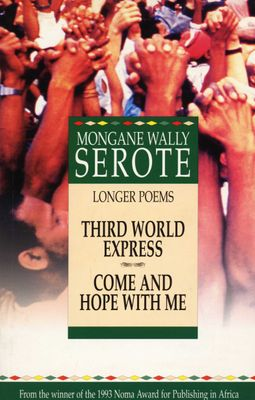 Longer Poems: Third World Express/Come and Hope with Me, by Mongane Wally Serote