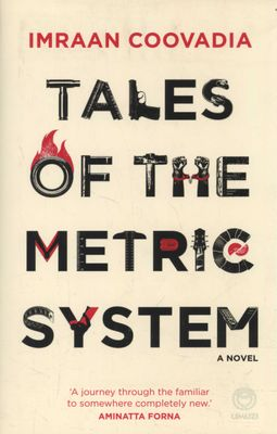 Tales Of The Metric System by Imraan Coovadia