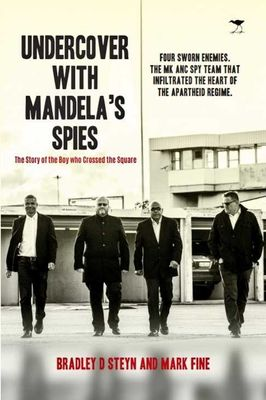 Undercover With Mandela's Spies, by Bradley D. Steyn, Mark Fine