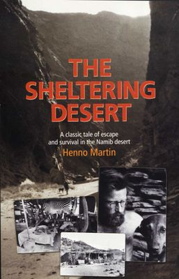 The Sheltering Desert - A Classic Tale Of Escape And Survival In The Namibia, by Henno Martin
