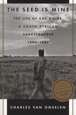 The Seed is Mine - Kas Maine U the Life of a South African Sharecropper 1894-1985, by Charles Van Onselen