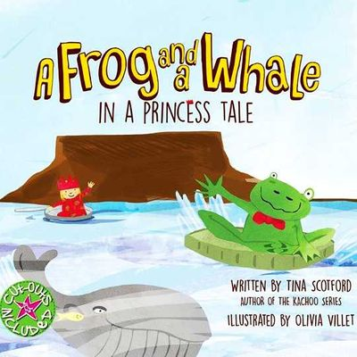 The Frog And A Whale In A Princess Tale, by Tina Scotford, Illustrated by Olivia Villet