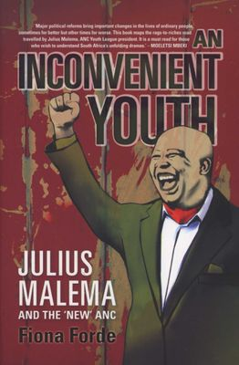 An Inconvenient Youth - Julius Malema and the 'new' ANC (used), by Fiona Forde