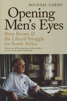 Opening men's eyes - Peter Brown and the liberal struggle for South Africa