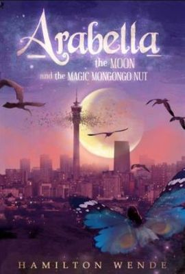 Arabella, the Moon and the Magic Mongongo Nut, by Hamilton Wende
