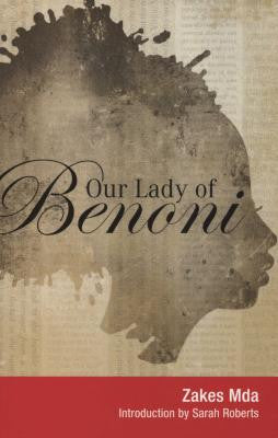Our Lady of Benoni<br> by Zakes Mda