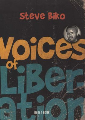 Voices of LIberation: Steve Biko, by Derek Hook