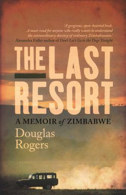 The last resort - A memoir of Zimbabwe, by Douglas Rogers