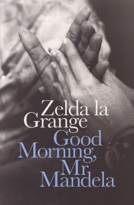 Good Morning, Mr Mandela, by Zelda la Grange