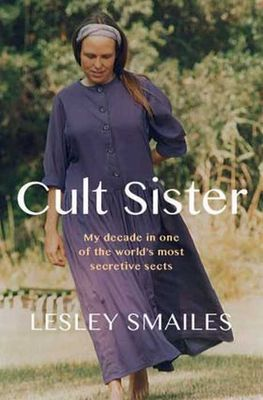 Cult Sister - My Decade In One Of The World's Most Secretive Sects (Paperback), by Lesley Smailes