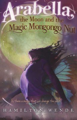 Arabella, the Moon and the Magic Mongongo Nut by Hamilton Wende