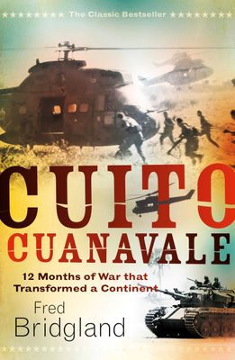Cuito Cuanavale - 12 Months Of War That Transformed A Continent