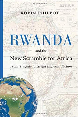 Rwanda and the New Scramble for Africa: From Tragedy to Useful Imperial Fiction Paperback –  <br>  Robin Philpot  (Author)