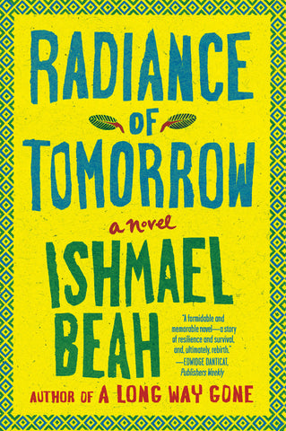 Radiance of Tomorrow: A Novel <br> by Ishmael Beah