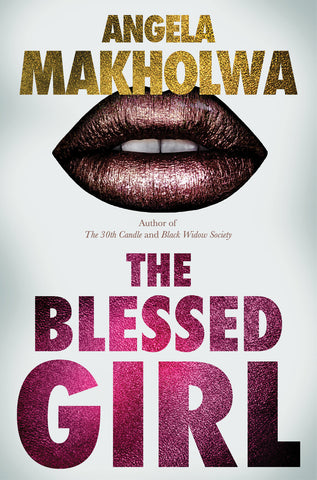 The Blessed Girl <br>by Angela Makholwa