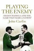 Playing the Enemy: Nelson Mandela and the Game That Made a Nation, by John Carlin