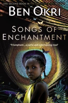 Songs of Enchantment (Book #2 in the The Famished Road Trilogy Series)   <br>  Ben Okri