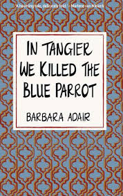 In Tangier We Killed the Blue Parrot, Barbara Adair