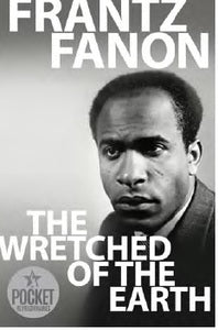 The Wretched of the Earth<br> by Frantz Fanon