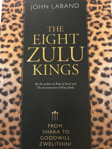 Eight Zulu Kings by John Laband