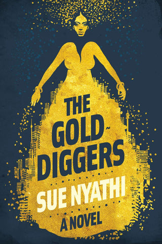 The Gold Diggers <br> by Sue Nyathi