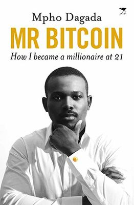 Mr Bitcoin - How I Became A Millionaire At 21 <br> by Mpho Dagada