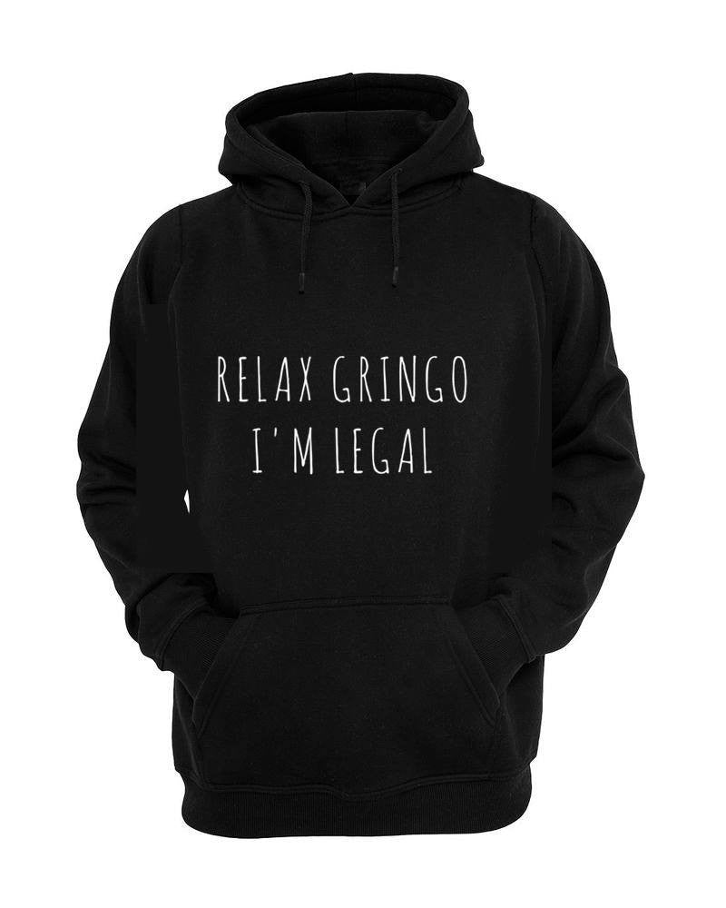 Relax Gringo I'm Legal Hoodie