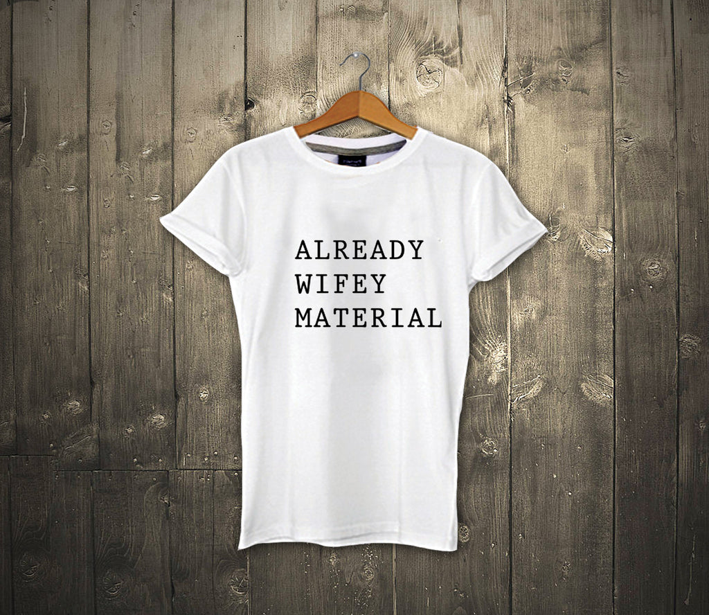 Already Wifey Material shirt