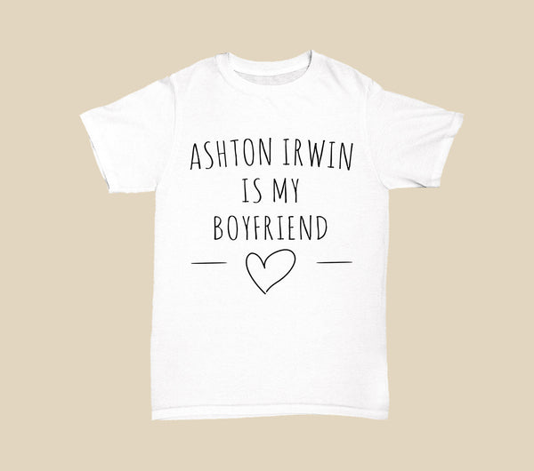 ASHTON IRWIN  is my boyfriend 5SOS