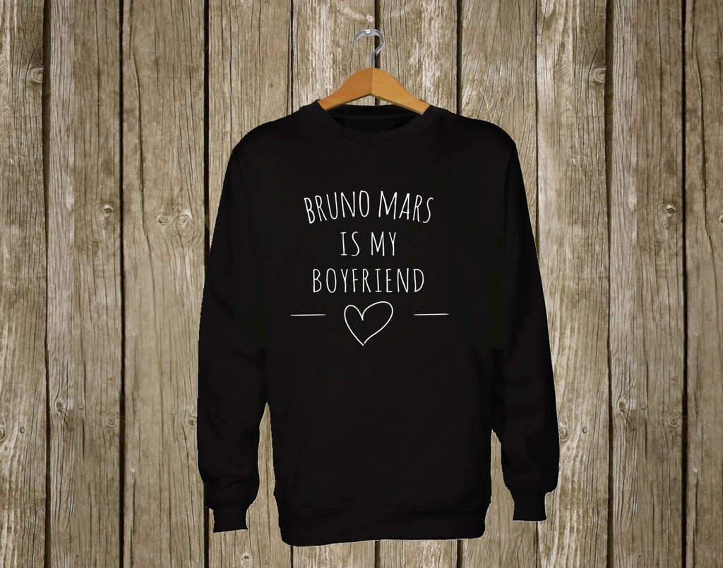 Bruno mars Is My Boyfriend Sweatshirt