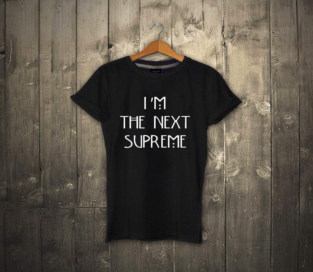 i am the next supreme tshirt