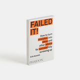Failed It!: How to turn mistakes into ideas